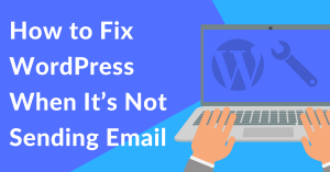 How to Fix WordPress When It's Not Sending Email [The Easy Way]