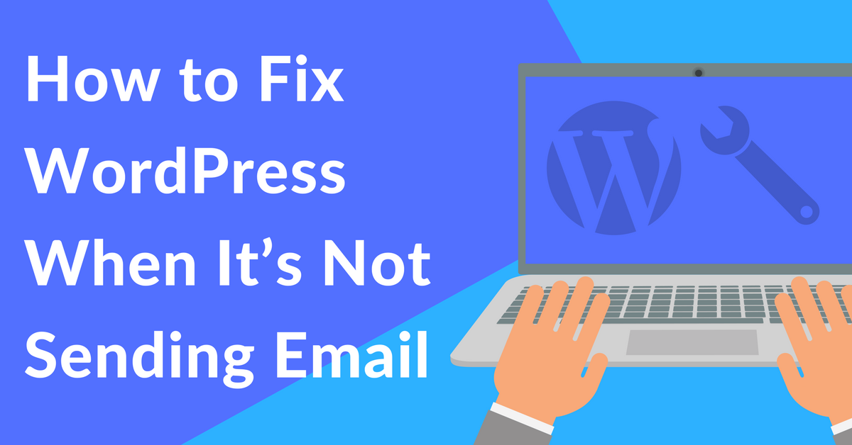 How to Fix WordPress When It's Not Sending Email