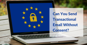 Transactional Email GDPR Rules: Can You Send Transactional Email Without Consent?