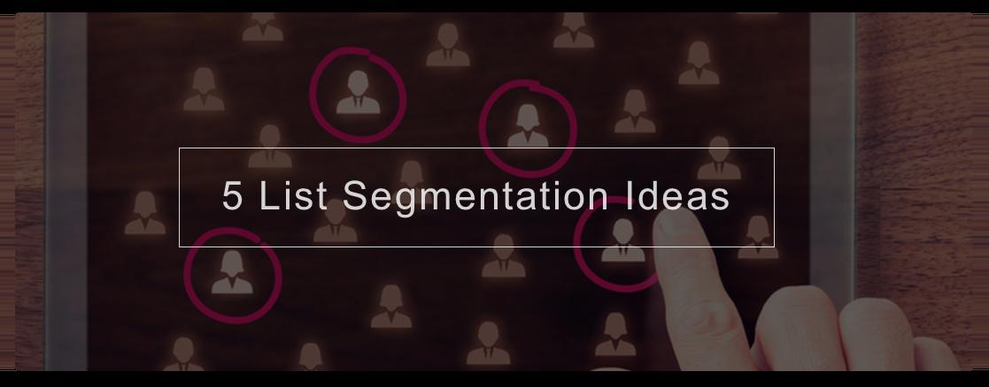 5 List Segmentation Ideas