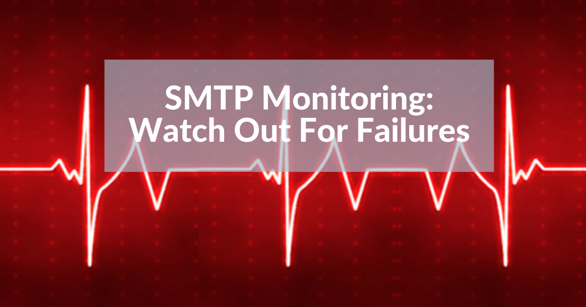 SMTP Monitoring: What is a Failed Message & How to Monitor Email Delivery Errors