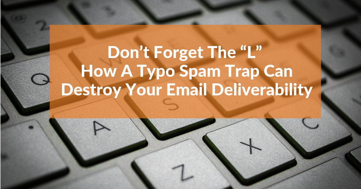 "Don't Forget the ""L"": How A Typo Spam Trap Can Destroy Your Email Deliverability"
