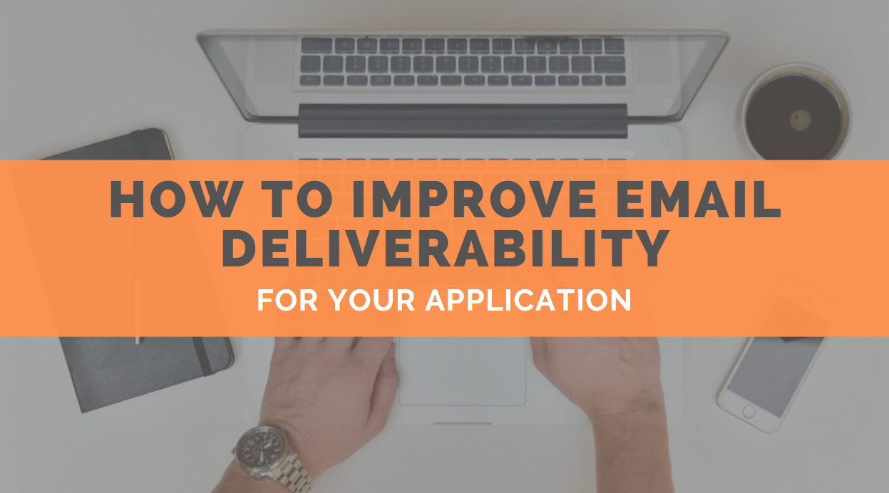 How to Improve Email Deliverability for Your Application