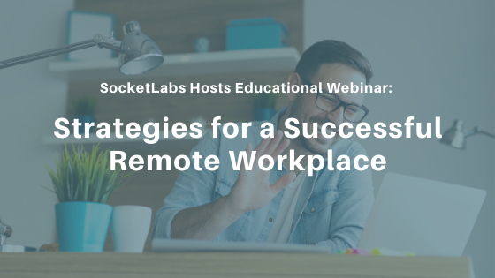 SocketLabs Hosts Educational Webinar: Strategies for a Successful Remote Workplace