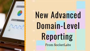 New Domain-Level Reporting From SocketLabs