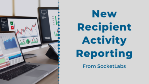 New Recipient Activity Report From SocketLabs