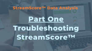 Troubleshooting StreamScore™