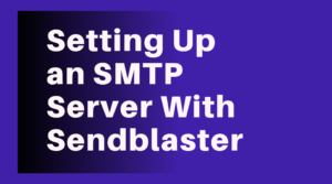 How to Setup SMTP Server with Sendblaster (Visuals Included)