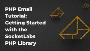 PHP Email Tutorial: Getting started with the SocketLabs PHP Library
