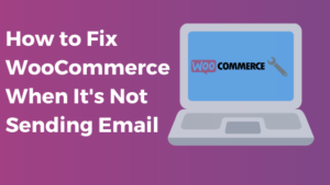WooCommerce Not Sending Emails? Here's How to fix WooCommerce Email Issues